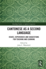 Cantonese as a Second Language : Issues, Experiences and Suggestions for Teaching and Learning - eBook