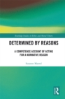 Determined by Reasons : A Competence Account of Acting for a Normative Reason - eBook