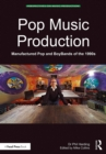 Pop Music Production : Manufactured Pop and BoyBands of the 1990s - eBook