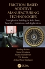 Friction Based Additive Manufacturing Technologies : Principles for Building in Solid State, Benefits, Limitations, and Applications - eBook