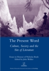 The Present Word. Culture, Society and the Site of Literature : Essays in Honour of Nicholas Boyle - eBook