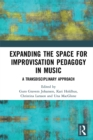 Expanding the Space for Improvisation Pedagogy in Music : A Transdisciplinary Approach - eBook