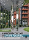 Changing Contexts in Spatial Planning : New Directions in Policies and Practices - eBook