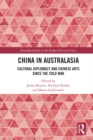 China in Australasia : Cultural Diplomacy and Chinese Arts since the Cold War - eBook