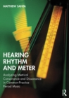 Hearing Rhythm and Meter : Analyzing Metrical Consonance and Dissonance in Common-Practice Period Music - eBook