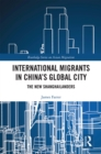 International Migrants in China's Global City : The New Shanghailanders - eBook