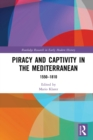 Piracy and Captivity in the Mediterranean : 1550-1810 - eBook