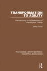 Transformation to Agility : Manufacturing in the Marketplace of Unanticipated Change - eBook