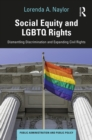 Social Equity and LGBTQ Rights : Dismantling Discrimination and Expanding Civil Rights - eBook
