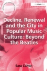 Decline, Renewal and the City in Popular Music Culture: Beyond the Beatles - eBook