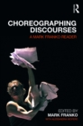 Choreographing Discourses : A Mark Franko Reader - eBook