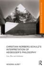 Christian Norberg-Schulz's Interpretation of Heidegger's Philosophy : Care, Place and Architecture - eBook