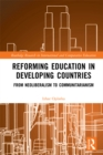 Reforming Education in Developing Countries : From Neoliberalism to Communitarianism - eBook