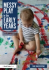 Messy Play in the Early Years : Supporting Learning through Material Engagements - eBook