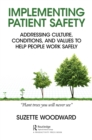 Implementing Patient Safety : Addressing Culture, Conditions and Values to Help People Work Safely - eBook