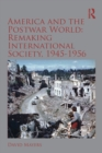 America and the Postwar World: Remaking International Society, 1945-1956 - eBook