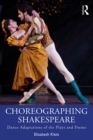 Choreographing Shakespeare : Dance Adaptations of the Plays and Poems - eBook