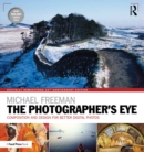 The Photographer's Eye Digitally Remastered 10th Anniversary Edition : Composition and Design for Better Digital Photos - eBook