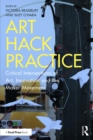 Art Hack Practice : Critical Intersections of Art, Innovation and the Maker Movement - eBook