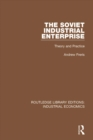 The Soviet Industrial Enterprise : Theory and Practice - eBook