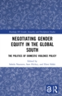 Negotiating Gender Equity in the Global South (Open Access) : The Politics of Domestic Violence Policy - eBook