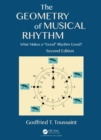"The Geometry of Musical Rhythm : What Makes a ""Good"" Rhythm Good?, Second Edition - eBook"