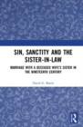 Sin, Sanctity and the Sister-in-Law : Marriage with a Deceased Wife's Sister in the Nineteenth Century - eBook
