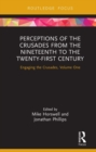 Perceptions of the Crusades from the Nineteenth to the Twenty-First Century : Engaging the Crusades, Volume One - eBook