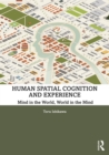 Human Spatial Cognition and Experience : Mind in the World, World in the Mind - eBook