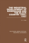 The Industrial Development of Birmingham and the Black Country, 1860-1927 - eBook