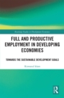 Full and Productive Employment in Developing Economies : Towards the Sustainable Development Goals - eBook