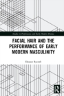 Facial Hair and the Performance of Early Modern Masculinity - eBook