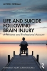 Life and Suicide Following Brain Injury : A Personal and Professional Account - eBook