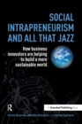 Social Intrapreneurism and All That Jazz : How Business Innovators are Helping to Build a More Sustainable World - eBook