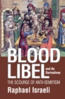 Blood Libel and Its Derivatives : The Scourge of Anti-Semitism - eBook
