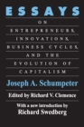 Essays : On Entrepreneurs, Innovations, Business Cycles and the Evolution of Capitalism - eBook