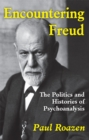 Encountering Freud : The Politics and Histories of Psychoanalysis - eBook
