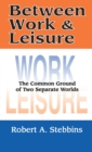 Between Work and Leisure : The Common Ground of Two Separate Worlds - eBook