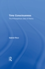 Time Consciousness : The Philosophical Uses of History - eBook
