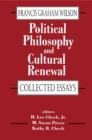 Political Philosophy and Cultural Renewal : Collected Essays of Francis Graham Wilson - eBook