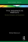 Title Sequences as Paratexts : Narrative Anticipation and Recapitulation - eBook