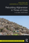 Rebuilding Afghanistan in Times of Crisis : A Global Response - eBook