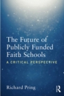 The Future of Publicly Funded Faith Schools : A Critical Perspective - eBook