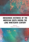 Indigenous Histories of the American South during the Long Nineteenth Century - eBook