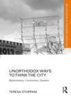 Unorthodox Ways to Think the City : Representations, Constructions, Dynamics - eBook