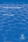 The Book of the Dead, Volume III : The Chapters of Coming Forth By Day or The Theban Recension of The Book of The Dead - eBook