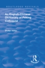 Revival: An English-Chinese Dictionary of Peking Colloquial (1945) : New Edition Enlarged by Sir Trelawny Backhouse and Sidney Barton - eBook