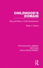 Childhood's Domain : Play and Place in Child Development - eBook