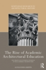 The Rise of Academic Architectural Education : The origins and enduring influence of the Academie d'Architecture - eBook