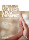 Becoming and Being a Play Therapist : Play Therapy in Practice - eBook
